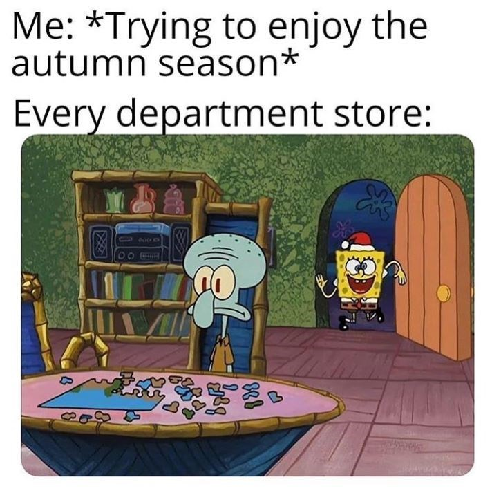 Cartoon - Me: *Trying to enjoy the autumn season* Every department store: