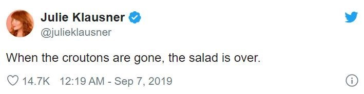 Text - Julie Klausner @julieklausner When the croutons are gone, the salad is over. 14.7K 12:19 AM - Sep 7, 2019