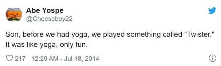 """Text - Abe Yospe @Cheeseboy22 Son, before we had yoga, we played something called """"Twister."""" It was like yoga, only fun. 217 12:29 AM - Jul 18, 2014"""