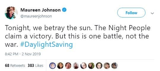 Text - Maureen Johnson Follow @maureenjohnson Tonight, we betray the sun. The Night People claim a victory. But this is one battle, not the war. #DaylightSaving 8:42 PM 2 Nov 2019 68 Retweets 383 Likes