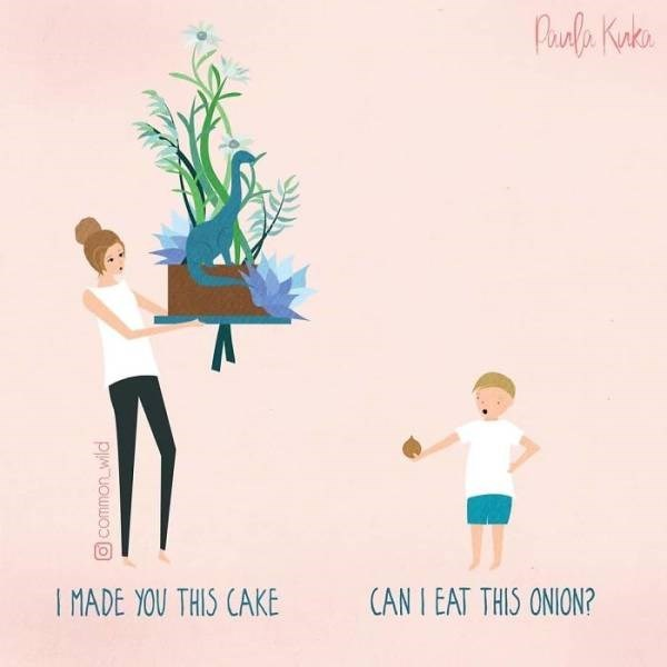 Illustration - Puala Kunec I MADE YOU THIS CAKE CAN I EAT THIS ONION? O common wild