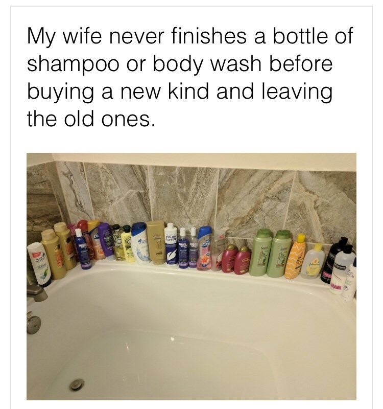 Text - My wife never finishes a bottle of shampoo or body wash before buying a new kind and leaving the old ones. COLOR Dio