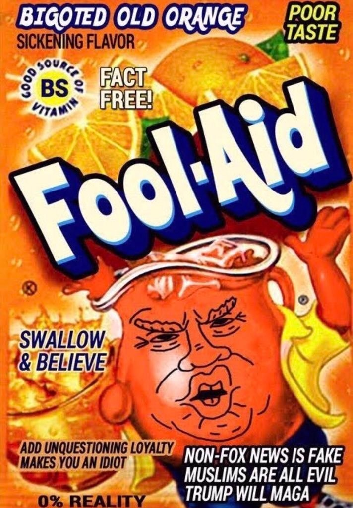 Breakfast cereal - POOR TASTE BIGOTED OLD ORANGE SICKENING FLAVOR OOURCE BS BITAMTH FACT FREE! FoolAid SWALLOW & BELIEVE ADD UNQUESTIONING LOYALTY NON-FOX NEWS IS FAKE MUSLIMS ARE ALL EVIL TRUMP WILL MAGA MAKES YOU AN IDIOT 0% REALITY 9000