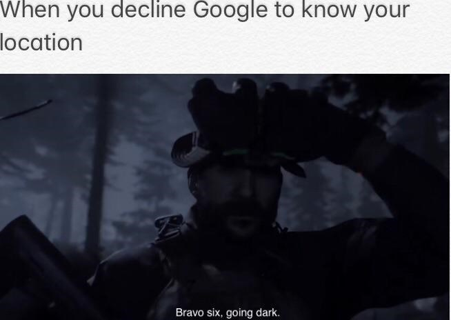 Batman - When you decline Google to know your location Bravo six, going dark.