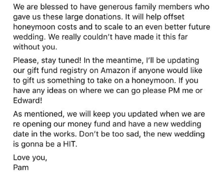 Text - We are blessed to have generous family members who gave us these large donations. It will help offset honeymoon costs and to scale to an even better future wedding. We really couldn't have made it this far without you Please, stay tuned! In the meantime, I'll be updating our gift fund registry on Amazon if anyone would like to gift us something to take on a honeymoon. If you have any ideas on where we can go please PM me or Edward! As mentioned, we will keep you updated when we are re ope