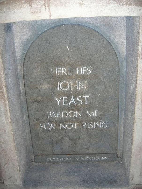 Text - HERE LIES JOHN YEAST PARDON ME FOR NOT RISING CRAESTONE IN RUIDOSO, NM.