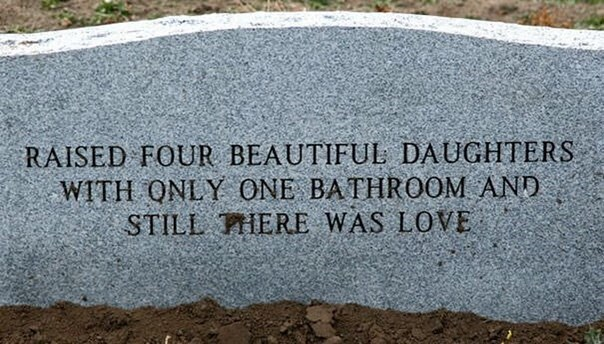 Text - RAISED FOUR BEAUTIFUL DAUGHTERS WITH QNLY ONE BATHROOM AND STILL HERE WAS LOVE