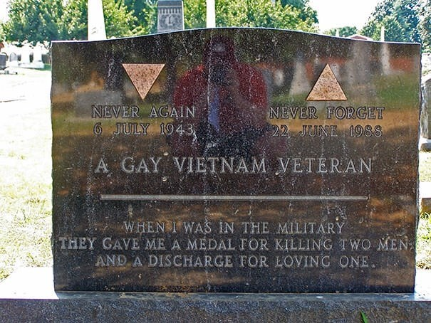 Headstone - NEVER AGAIN 6JULY 1943 NEVER FORCET 22 JUNE 1988 GAY VIETNAM VETERAN WHEN I WAS IN THE MILITARY THEY GAVE ME A MEDAL FOR KILLING TWO MEN AND A DISCHARGE FOR LOVING ONE.