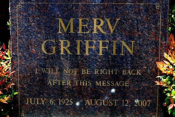 Grave - MERV GRIFFIN WILL NOT BE RIGHT BACK AFTER THIS MESSAGE JULY 6, 1925 AUGUST 12, 2007