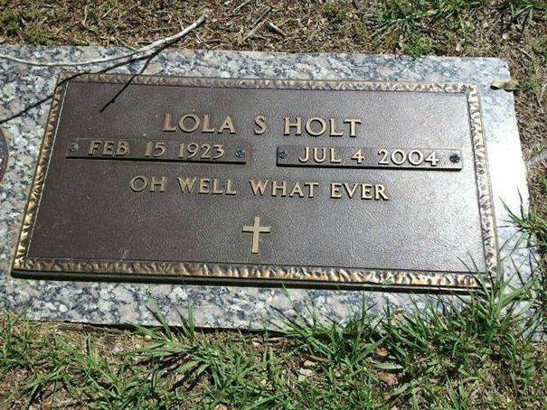 Grave - LOLA S HOLT FEB 15 1923 E JUL 4 2004 OH WELL WHAT EVER t