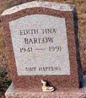 Headstone - EDITH TINA BAREOW 1941 1991 SHIT HAPPENS