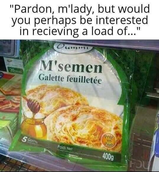 "Food - ""Pardon, m'lady, but would you perhaps be interested in recieving a load of..."" ummy M'semen Galette feuilletée 20 pret en Gol Poids Net 400g"