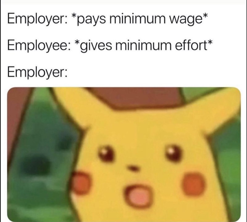 Cartoon - Employer: *pays minimum wage* Employee: *gives minimum effort* Employer: