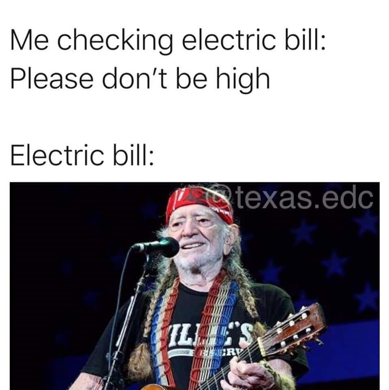 Text - Me checking electric bill: Please don't be high Electric bill: texas.edc ILLS RV