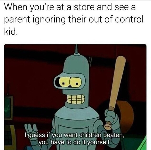 Cartoon - When you're at a store and see a parent ignoring their out of control kid. guess if you want children beaten, you have to do ityourself