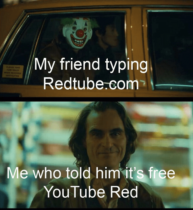 Text - My friend typing Redtube.com LEA AR NEA Me who told him it's free YouTube Red