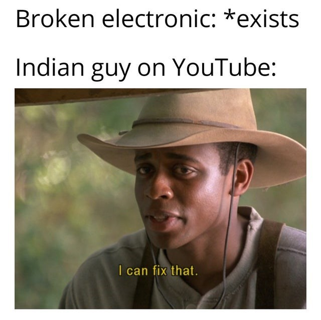 Hat - Broken electronic: *exists Indian guy on YouTube: I can fix that.