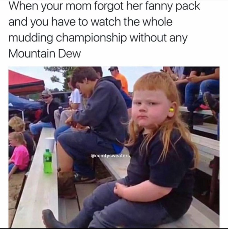 Community - When your mom forgot her fanny pack and you have to watch the whole mudding championship without any Mountain Dew @comfysweaters