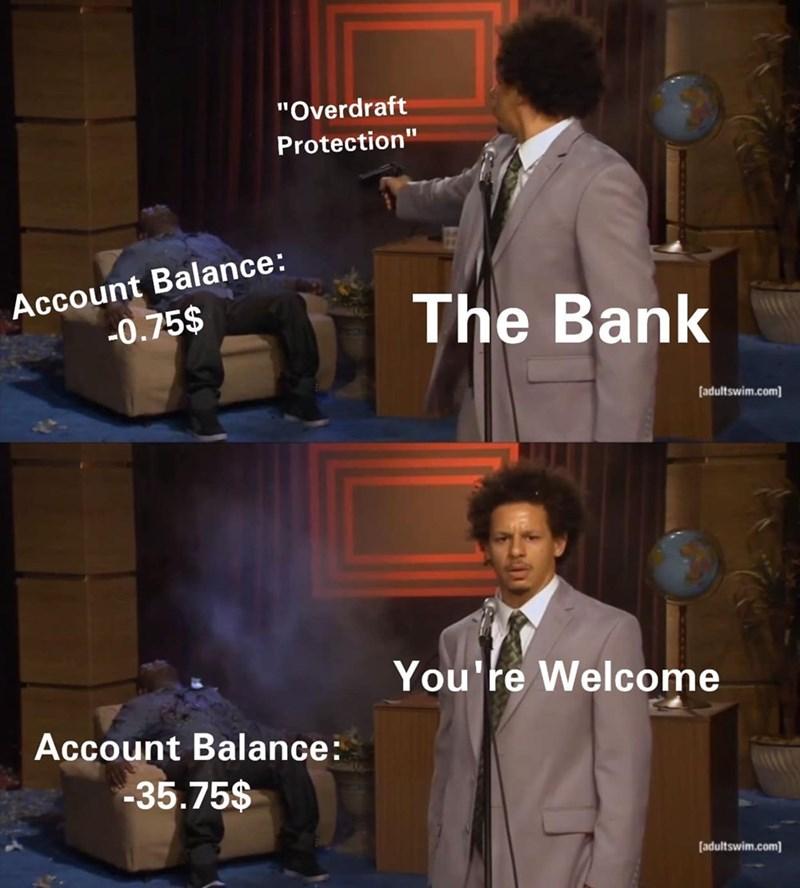 "Gentleman - ""Overdraft Protection"" Account Balance: -0.75$ The Bank [adultswim.com You're Welcome Account Balance: -35.75$ [adultswim.com"