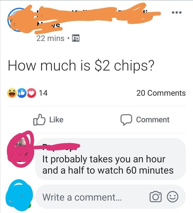 Text - VS 22 mins How much is $2 chips? DO 14 20 Comments Like Comment It probably takes you an hour and a half to watch 60 minutes Write a comment...