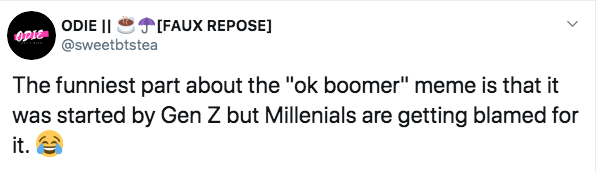 "Text - ODIE II @sweetbtstea [FAUX REPOSE] The funniest part about the ""ok boomer"" meme is that it was started by Gen Z but Millenials are getting blamed for it."