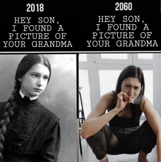 Photography - 2060 2018 HEY SON, I FOUND A PICTURE OF YOUR GRANDMA HEY SON, I FOUND A PICTURE OF YOUR GRANDMA