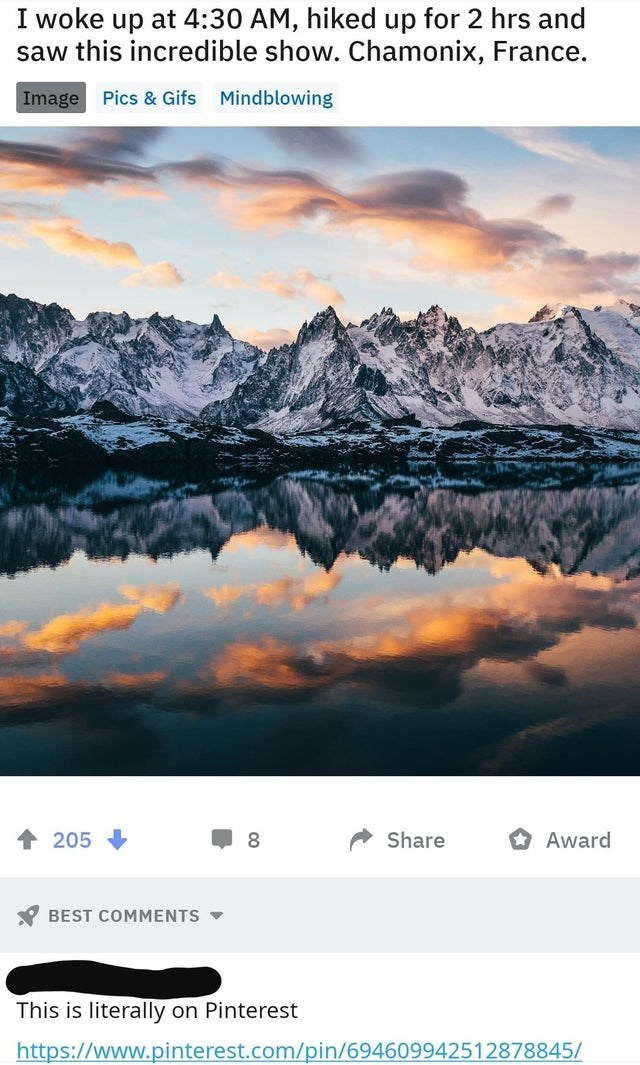 Sky - I woke up at 4:30 AM, hiked up for 2 hrs and saw this incredible show. Chamonix, France. Image Pics & Gifs Mindblowing Award Share 205 BEST COMMENTS This is literally on Pinterest http:://www.pinterest.com/pin/694609942512878845/