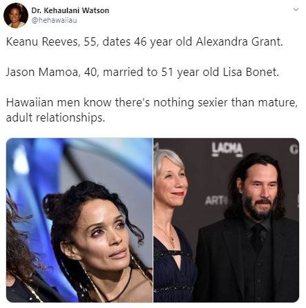 Face - Dr. Kehaulani Watson @hehawaiau Keanu Reeves, 55, dates 46 year old Alexandra Grant. Jason Mamoa, 40, married to 51 year old Lisa Bonet. Hawaiian men know there's nothing sexier than mature, adult relationships. LACMA G ART