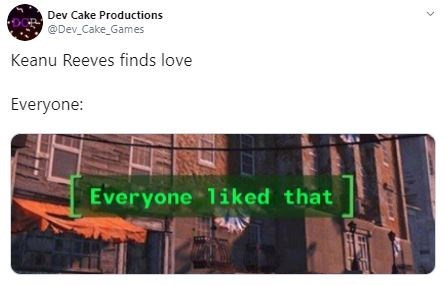 Text - Dev Cake Productions @Dev_Cake_Games Keanu Reeves finds love Everyone: Everyone 1iked that