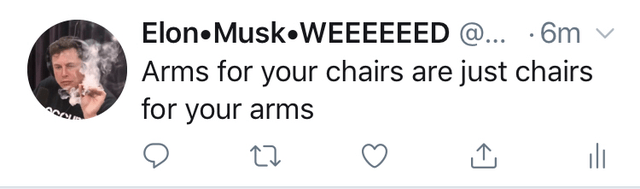 Text - Elon Musk WEEEEEED @... .6m Arms for your chairs are just chairs for your arms OCCU
