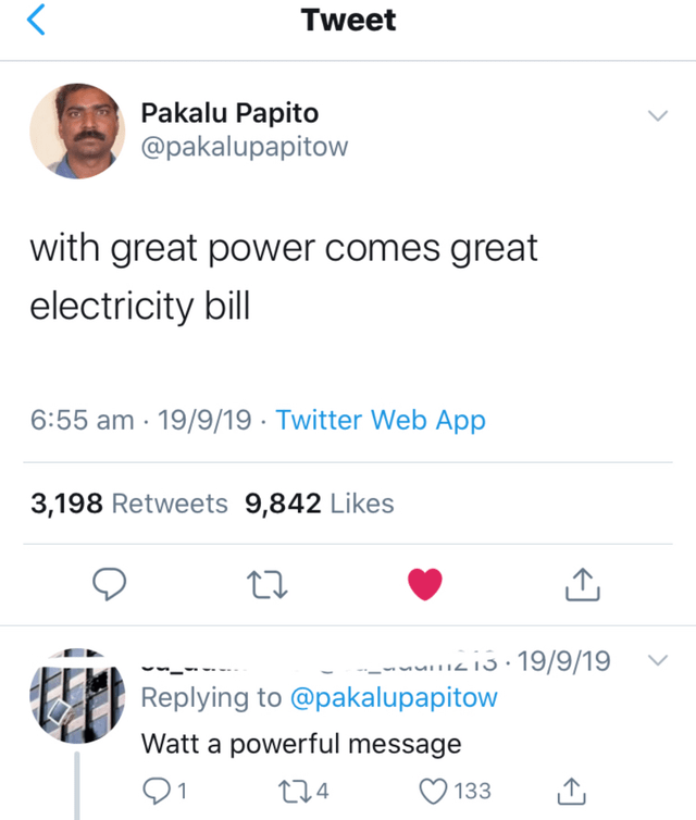 Text - Tweet Pakalu Papito @pakalupapitow with great power comes great electricity bill 6:55 am 19/9/19 Twitter Web App 3,198 Retweets 9,842 Likes -_ 19/9/19 Replying to @pakalupapitow Watt a powerful message 21 t2.4 133