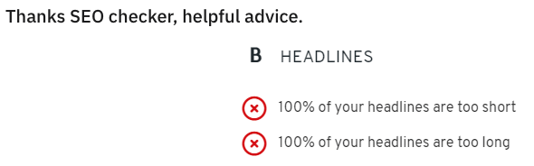 Text - Thanks SEO checker, helpful advice. B HEADLINES 100% of your headlines are too short 100% of your headlines are too long
