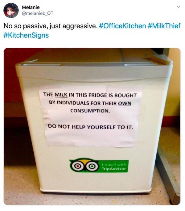 Product - Melanie @melanieb OT No so passive, just aggressive. #OfficeKitchen #MilkThief #KitchenSigns THE MILK IN THIS FRIDGE IS BOUGHT BY INDIVIDUALS FOR THEIR OWN CONSUMPTION. DO NOT HELP YOURSELF TO IT. Itravel with TripAdvisor