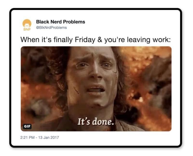 Face - Black Nerd Problems BNP BlkNrdProblems When it's finally Friday & you're leaving work: It's done GIF 2:21 PM- 13 Jan 2017