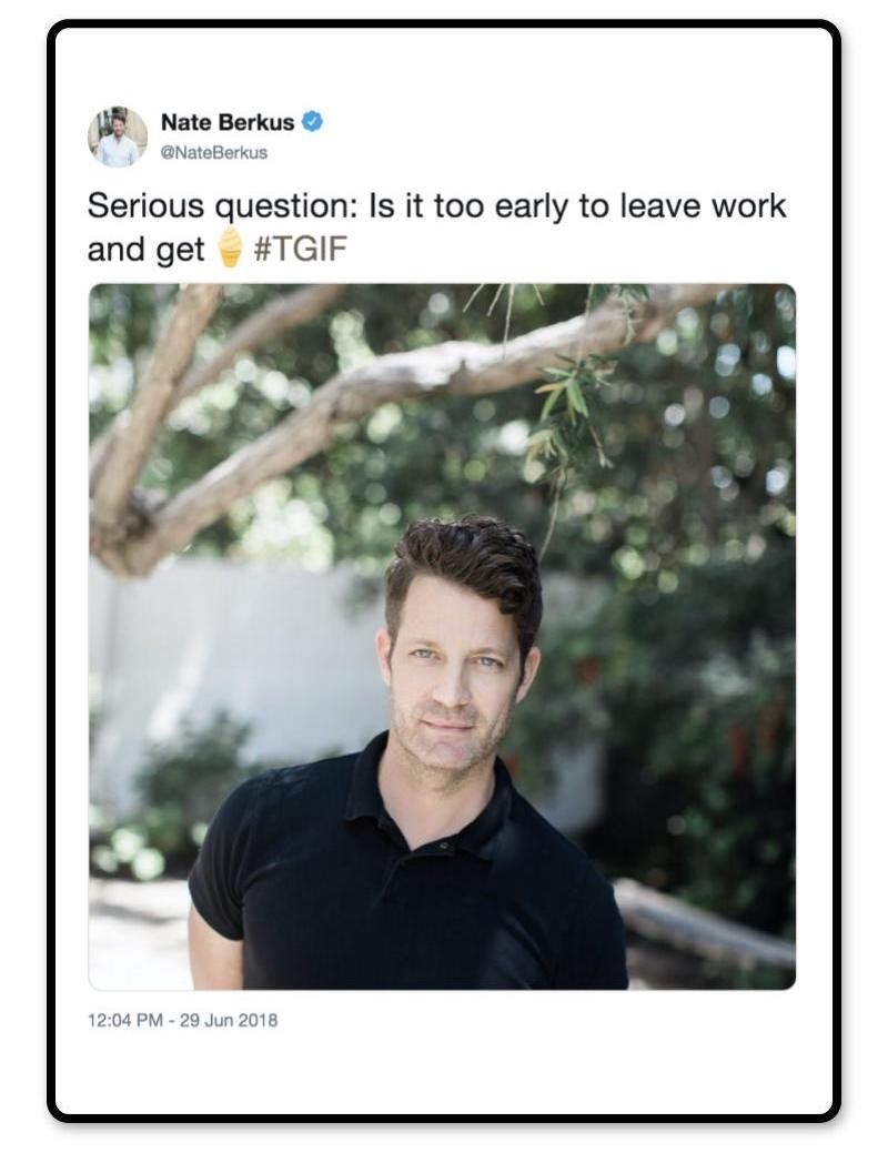Text - Nate Berkus @NateBerkus Serious question: Is it too early to leave work and get #TGIF 12:04 PM-29 Jun 2018