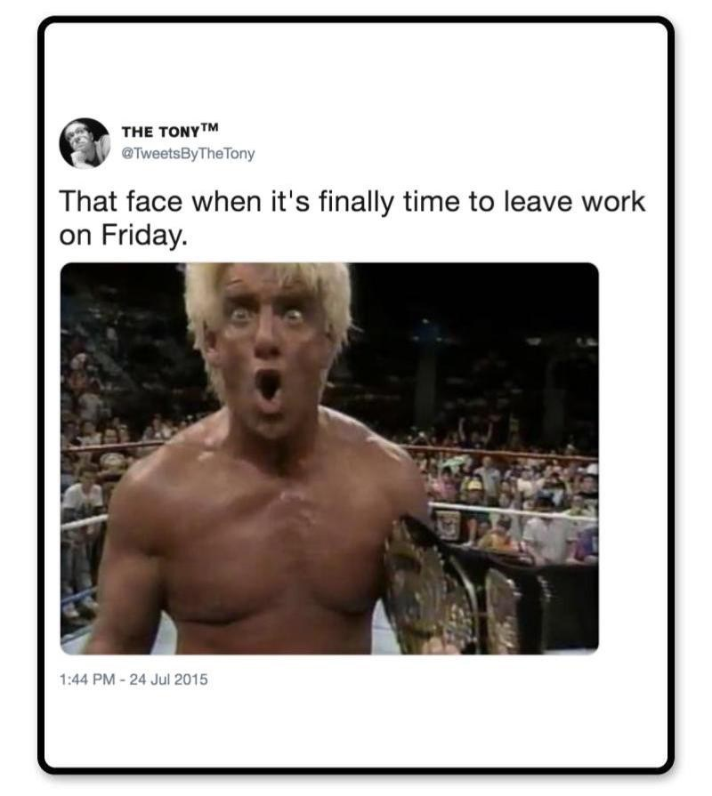 Photo caption - THE TONYTM @TweetsByTheTony That face when it's finally time to leave work on Friday. 1:44 PM-24 Jul 2015