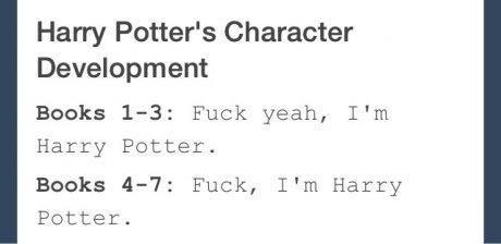 Text - Harry Potter's Character Development Books 1-3: Fuck yeah, I'm Harry Potter. Books 4-7 Fuck, I'm Harry Potter