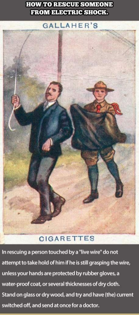 """Vintage advertisement - HOW TO RESCUE SOMEONE FROM ELECTRIC SHOCK. GALLAHER'S CIGARETTES In rescuing a person touched by a """"live wire"""" do not attempt to take hold of him if he is still grasping the wire, unless your hands are protected by rubber gloves, a water-proof coat, or several thicknesses of dry cloth. Stand on glass or dry wood, and try and have (the) current switched off, and send at once for a doctor."""
