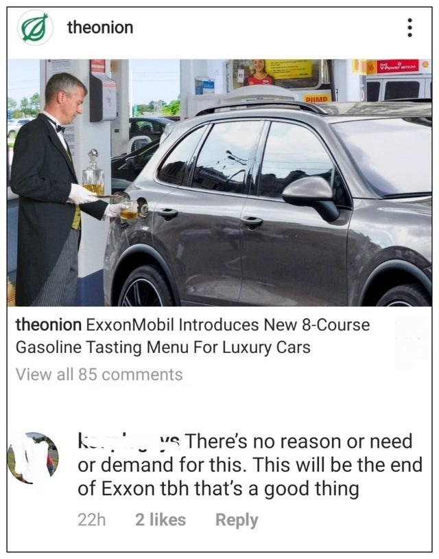 Motor vehicle - theonion VPower ae theonion ExxonMobil Introduces New 8-Course Gasoline Tasting Menu For Luxury Cars View all 85 comments There's no reason or need demand for this. This will be the end of Exxon tbh that's a good thing 22h 2 likes Reply