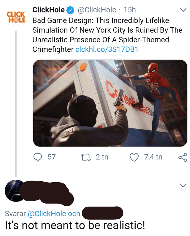 Font - ClickHole @ClickHole 15h CLICK HOLE Bad Game Design: This Incredibly Lifelike Simulation Of New York City Is Ruined By The Unrealistic Presence Of A Spider-Themed Crimefighter clckhl.co/3S17DB1 L 57 t2 tn 7,4 tn L Svarar @ClickHole och It's not meant to be realistic!