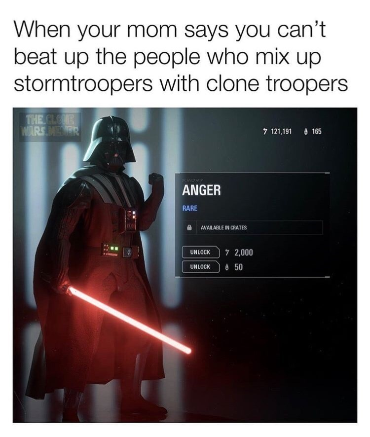 Darth vader - When your mom says you can't beat up the people who mix up stormtroopers with clone troopers THE CLONE WARSMENER 165 7 121,191 ANGER RARE AVAILABLE IN CRATES 7 2,000 UNLOCK UNLOCK 50