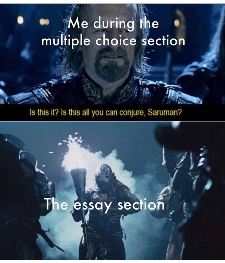 Sky - Me during the multiple choice section Is this it? Is this all conjure, Saruman? you can The essay section