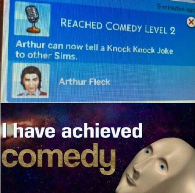 Text - 9 minutes ago X REACHED COMEDY LEVEL 2 Arthur can now tell a Knock Knock Joke to other Sims. Arthur Fleck have achieved comedy