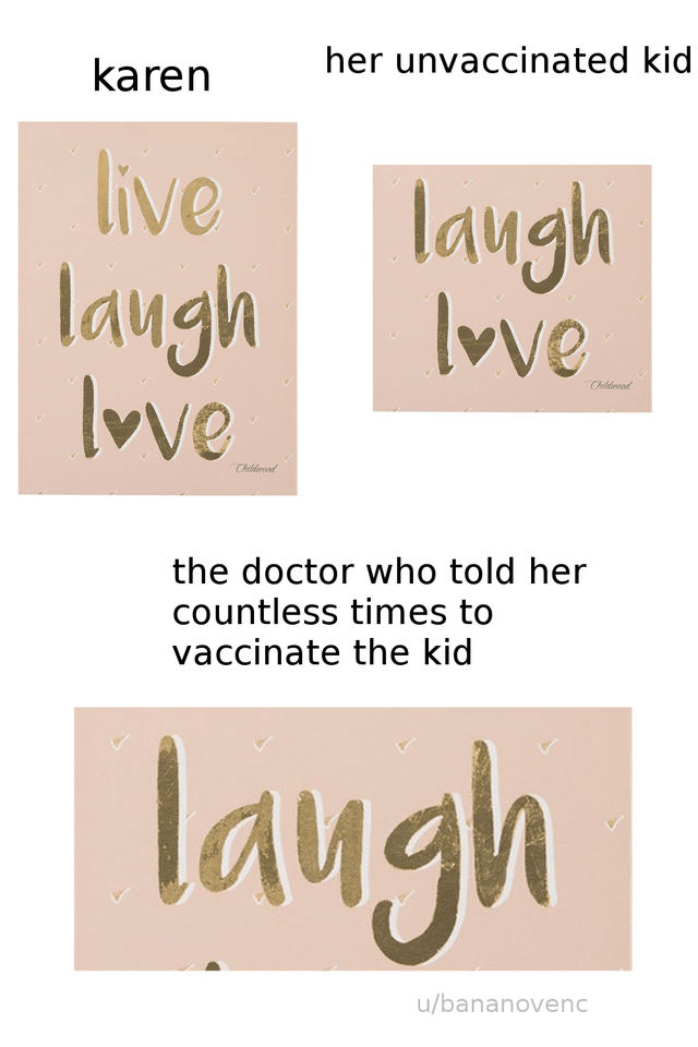 Text - her unvaccinated kid karen live laugh vve laugh nve Childrd Childrod the doctor who told her countless times to vaccinate the kid laugh u/bananovenc