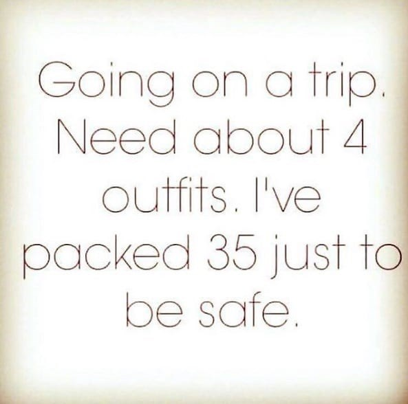 Text - Going on a trip. Need about 4 outfits.I've packed 35 just to be safe.