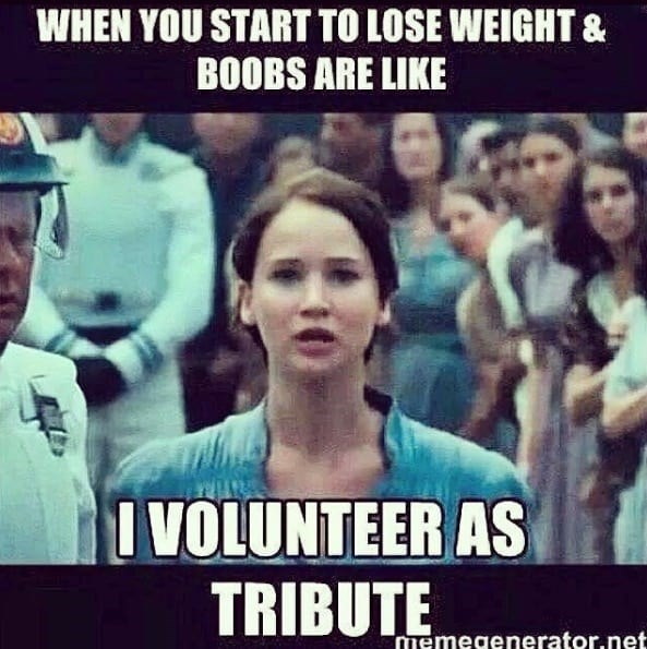 People - WHEN YOU START TO LOSE WEIGHT & BOOBS ARE LIKE I VOLUNTEER AS TRIBUTE emegenerator.net