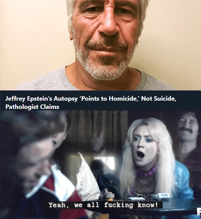 Facial expression - Jeffrey Epstein's Autopsy 'Points to Homicide,' Not Suicide, Pathologist Claims Yeah, we all fucking know!