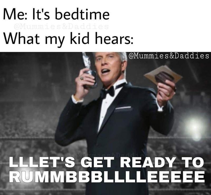 Photo caption - Me: It's bedtime OMunnies&Daddies What my kid hears: @Mummies&Daddies Mmm LLLET'S GET READY TO RUMMBBBLLLLEEEEE &Dadd fy