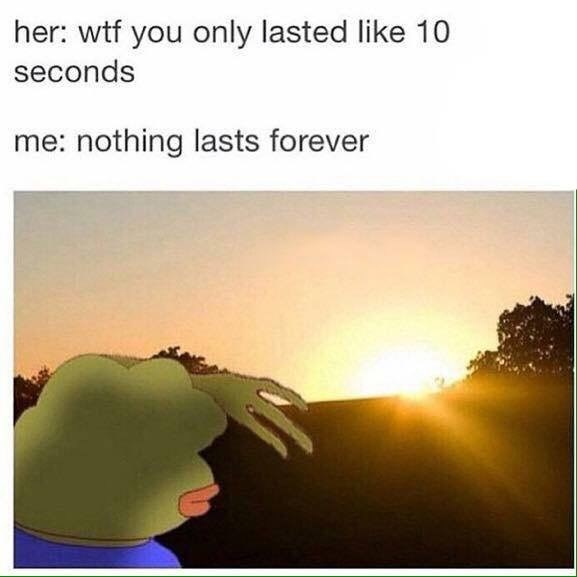 Sky - her: wtf you only lasted like 10 seconds me: nothing lasts forever