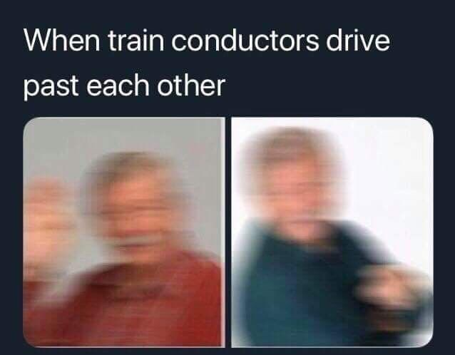 Text - When train conductors drive past each other